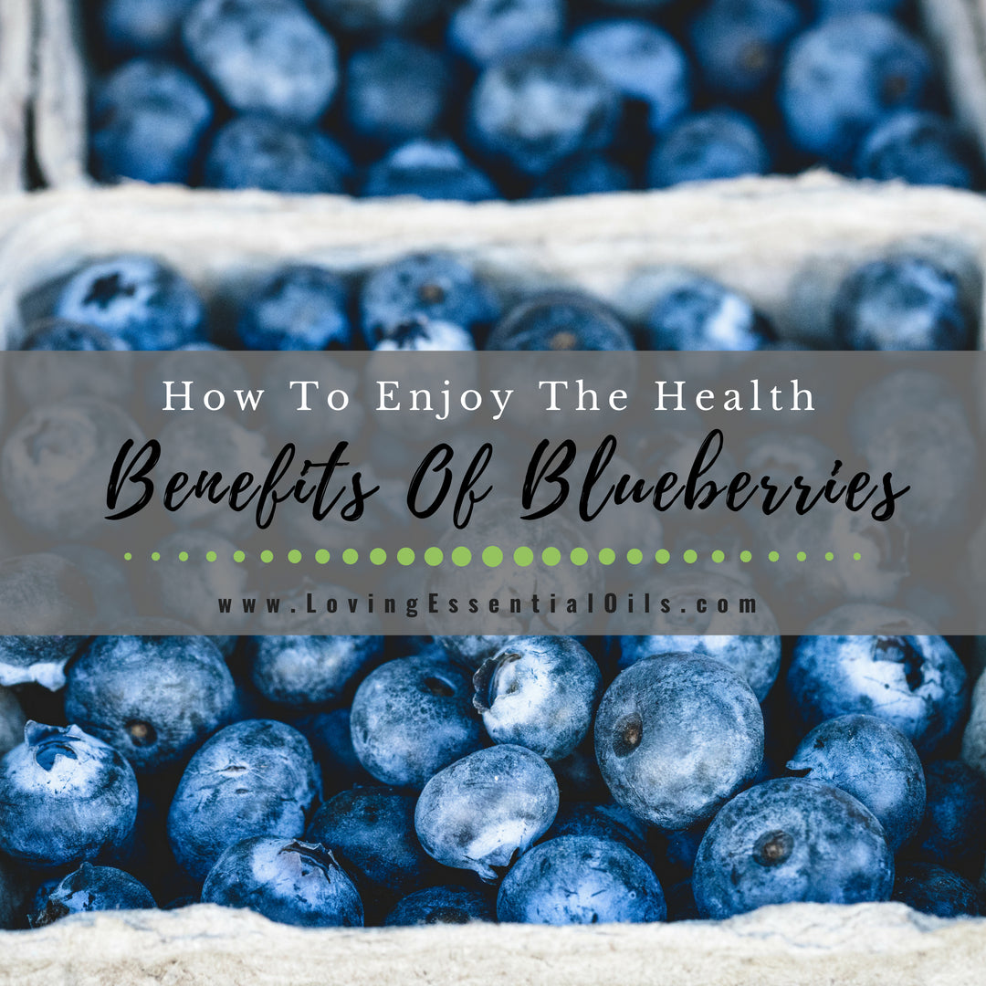 How To Enjoy The Health Benefits Of Blueberries