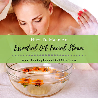 How To Make An Essential Oil Facial Steam with DIY Recipe