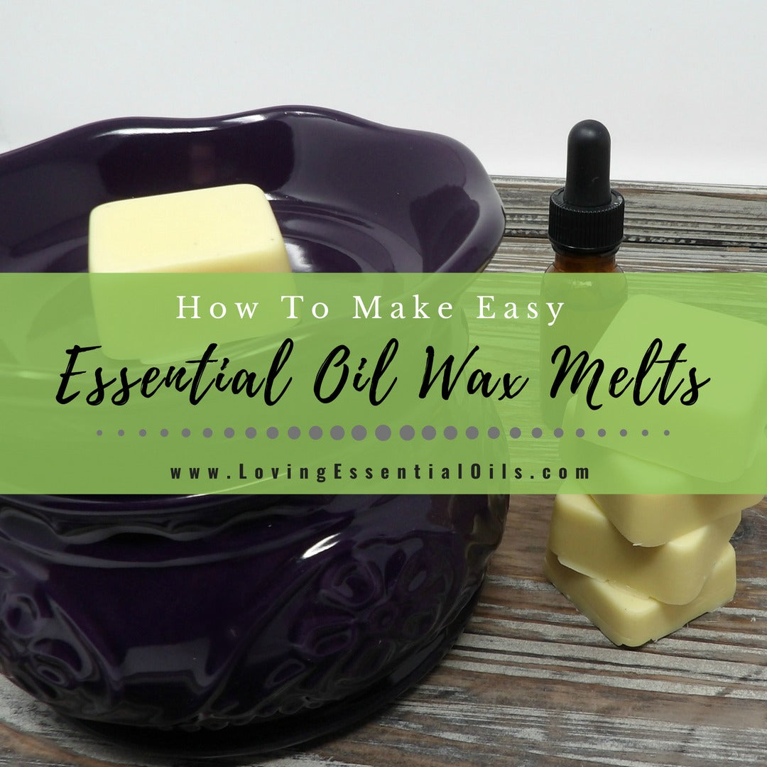How To Make Easy Essential Oil Wax Melts - DIY Recipe