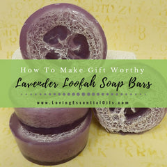 How To Make Gift Worthy Lavender Loofah Soap Bars