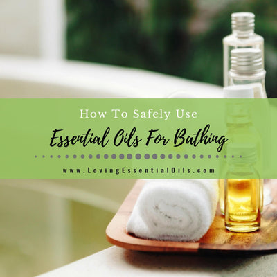 How To Safely Use Essential Oils For Bathing