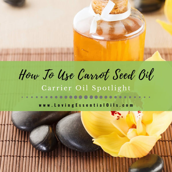 How To Use Carrot Seed Oil To Beautify Skin