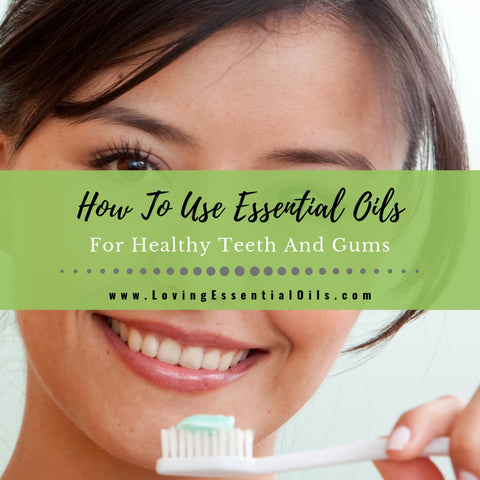 How To Use Essential Oils For Healthy Teeth And Gums
