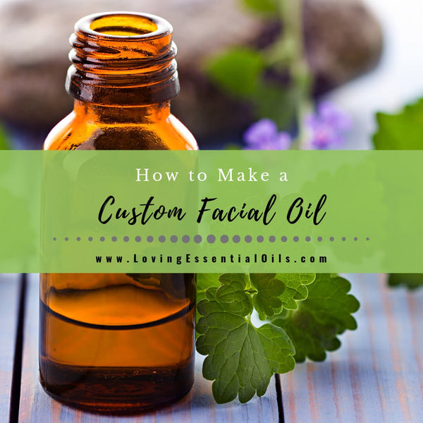 How to Make a Custom Facial Oil with Essential Oils