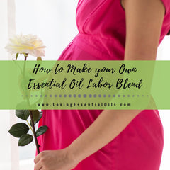 How to Make your Own Essential Oil Labor Blend