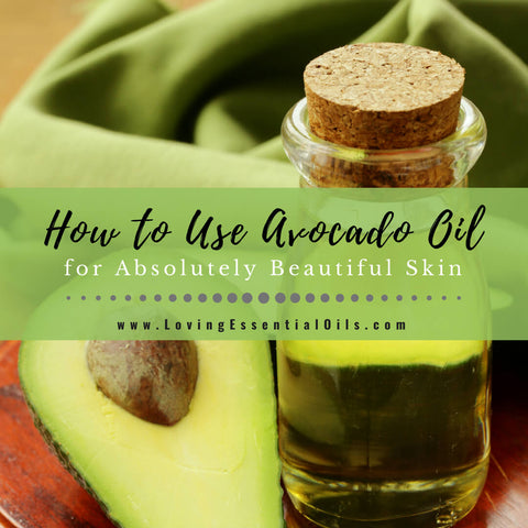 How to Use Avocado Oil for Absolutely Beautiful Skin