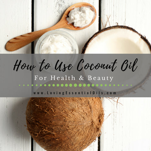 How to Use Coconut Oil for Health & Beauty