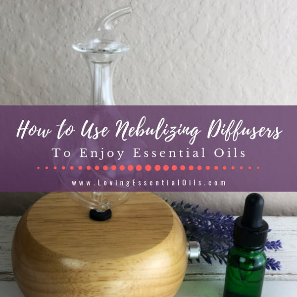 How to Use Nebulizing Diffusers with Essential Oils
