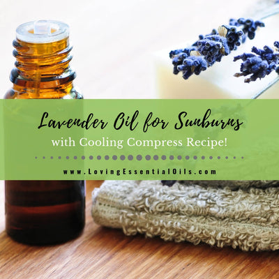 Lavender Oil for Sunburn with DIY Cooling Compress Recipe