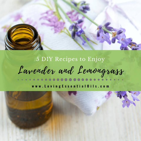 Lavender and Lemongrass Essential Oil - 5 DIY Recipes to Enjoy