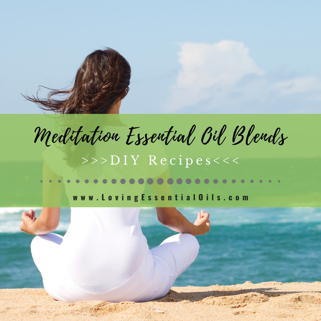 Meditation Essential Oil Blends - DIY Aromatherapy Recipes