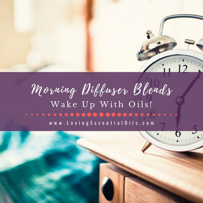 Good Morning Essential Oil Diffuser Blends - DIY Wake Up Recipes