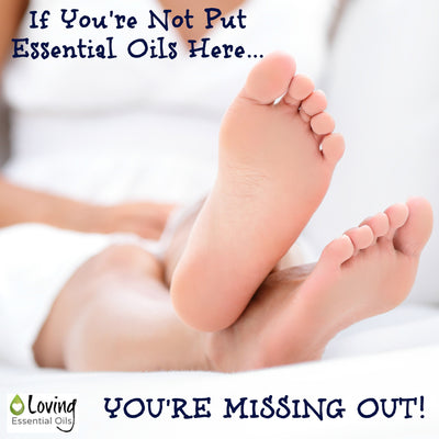 Why Would I Put Essential Oils on My Feet?