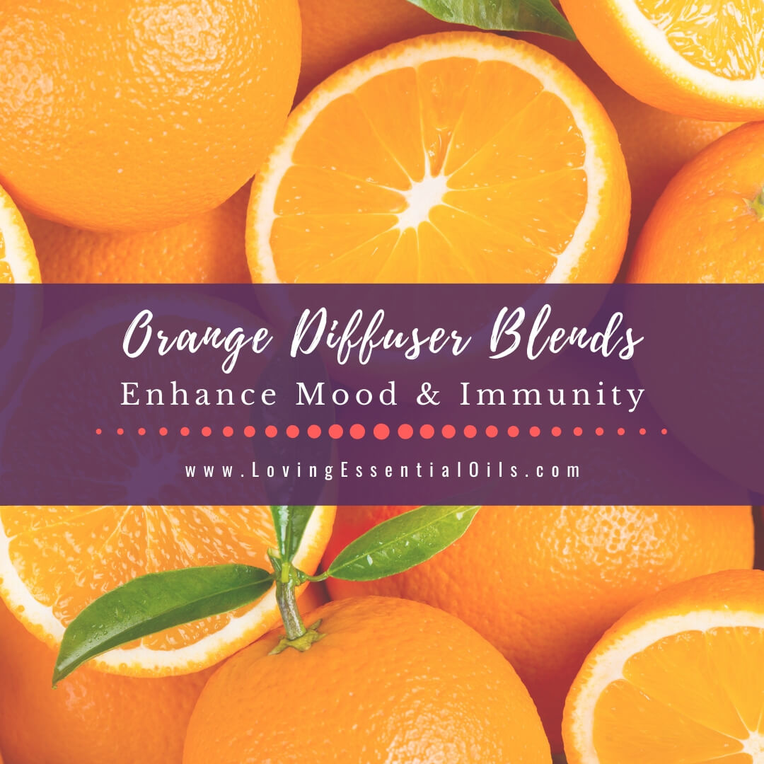 Orange Diffuser Blends - 10 Blissful Essential Oil Recipes