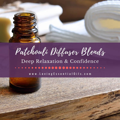 Patchouli Diffuser Blends - 10 Relaxation Essential Oil Recipes