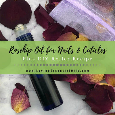 Rosehip Oil for Nails and Cuticles - DIY Essential Oil Roller Recipe