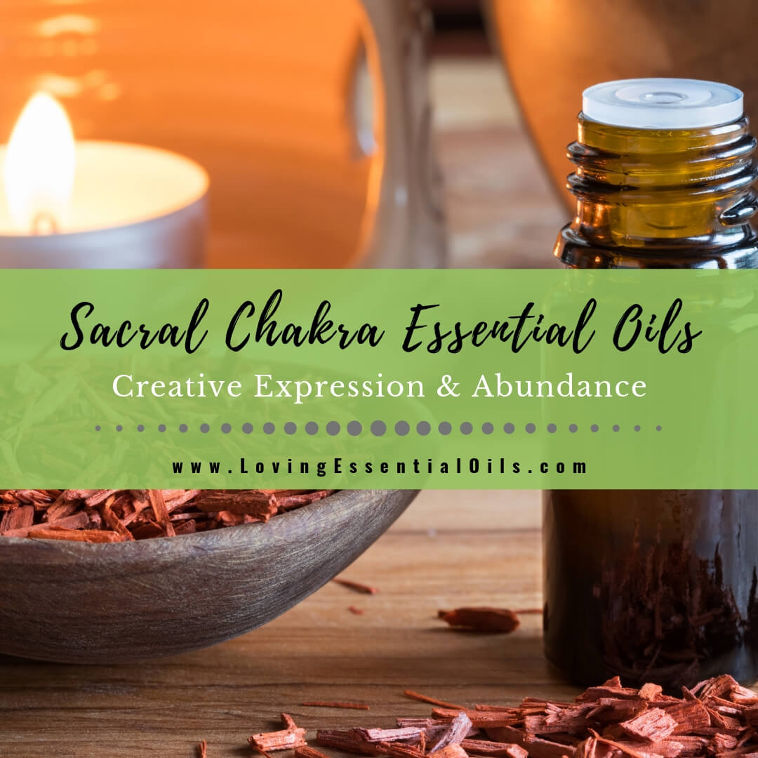 Sacral Chakra Essential Oils - Let Creativity & Abundance Flow!