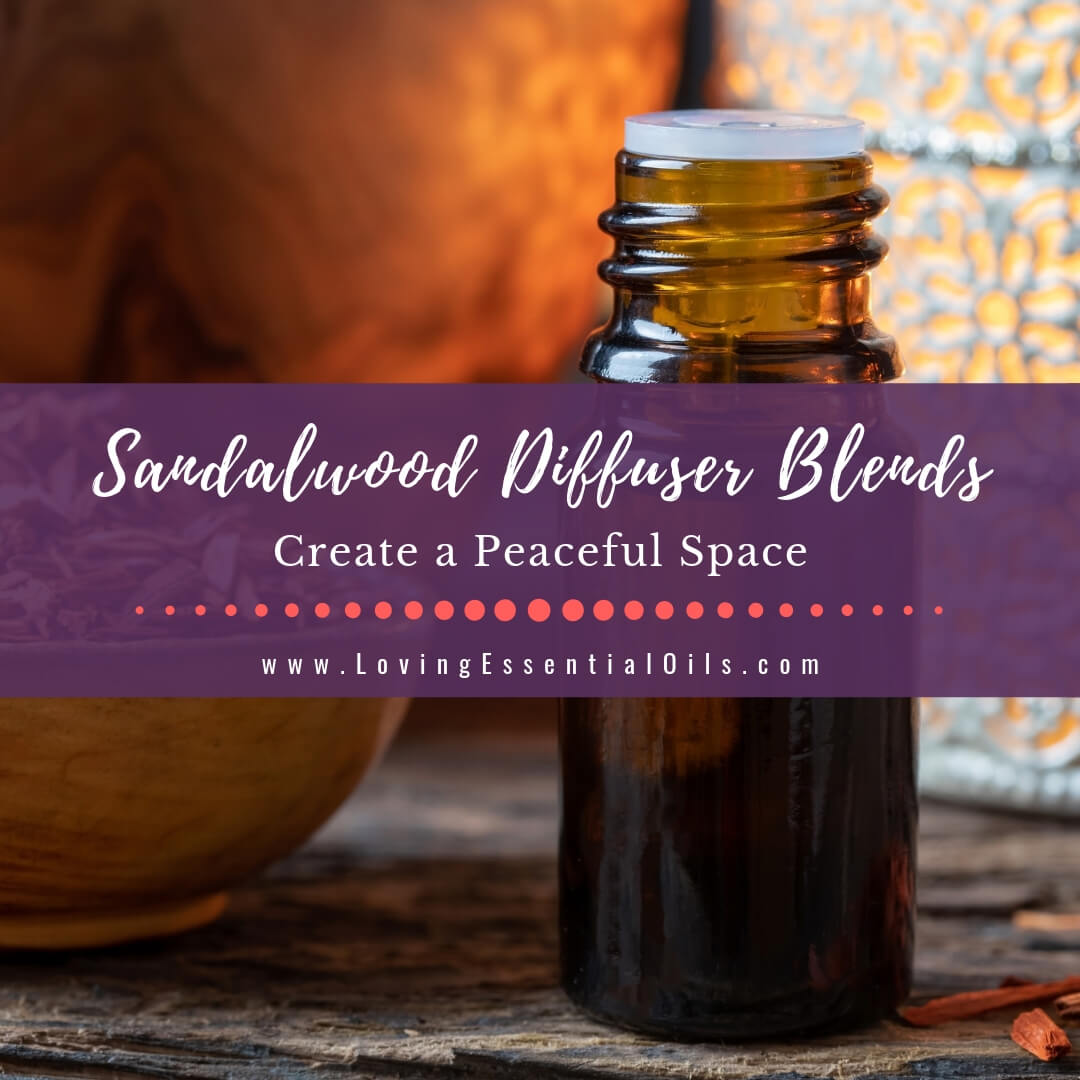 Sandalwood Diffuser Blends - 10 Peaceful Essential Oil Recipes