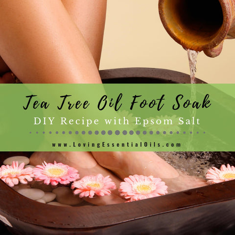 Tea Tree Oil Foot Soak Recipe with Epsom Salt - DIY Foot Bath