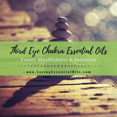 Third Eye Chakra Essential Oils - Foster Mindfulness & Intuition