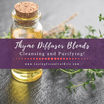 Thyme Diffuser Blends - Cleansing Essential Oil Recipes