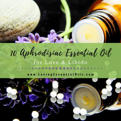 10 Aphrodisiac Essential Oils for Love and Libido DIY Blend