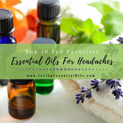 Top 10 Essential Oils For Headaches - Fan Favorites with DIY Recipes