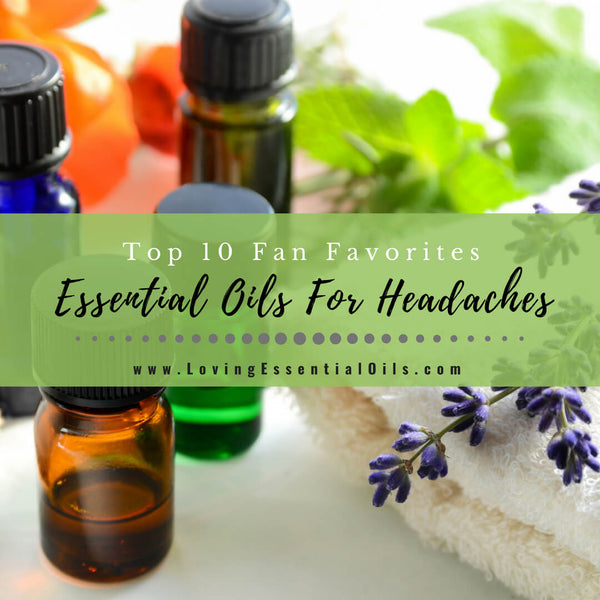 Top 10 Essential Oils For Headaches - Fan Favorites