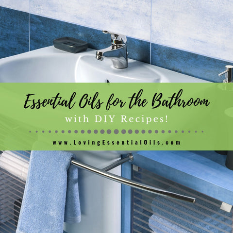 Top 10 Essential Oils for the Bathroom with Recipes!