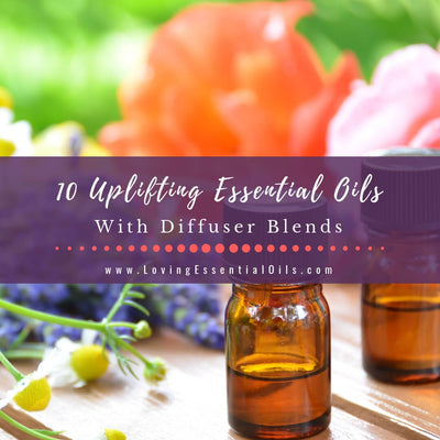 Uplifting Essential Oils With 10 Diffuser Blend Recipes
