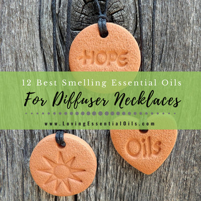 Top 12 Best Smelling Essential Oils For Diffuser Necklaces