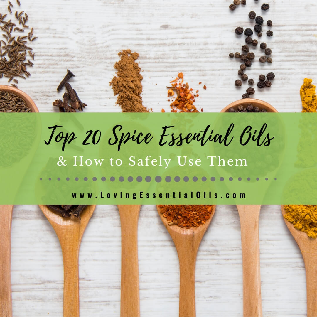 Top 20 Spice Essential Oils and How to Safely Use Them