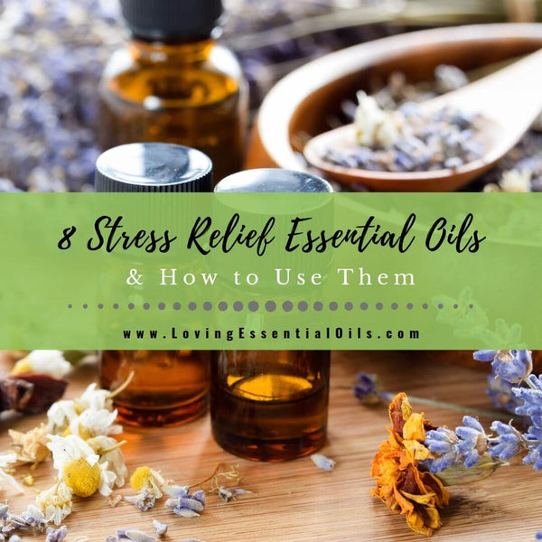 Top 8 Stress Relief Essential Oils & How to Use Them