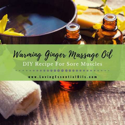 Warming Ginger Massage Oil Recipe For Sore Muscles