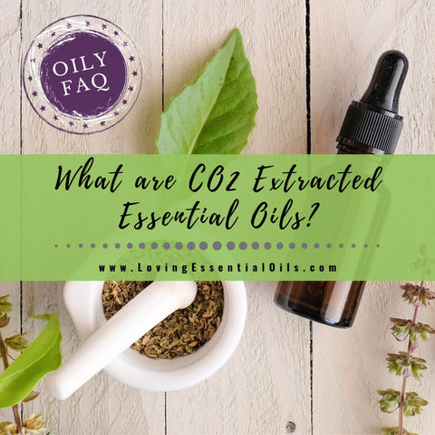 What are CO2 Extracted Essential Oils? Oily FAQ
