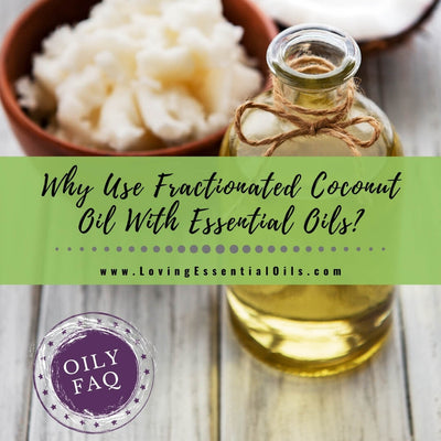 Why Use Fractionated Coconut Oil With Essential Oils?