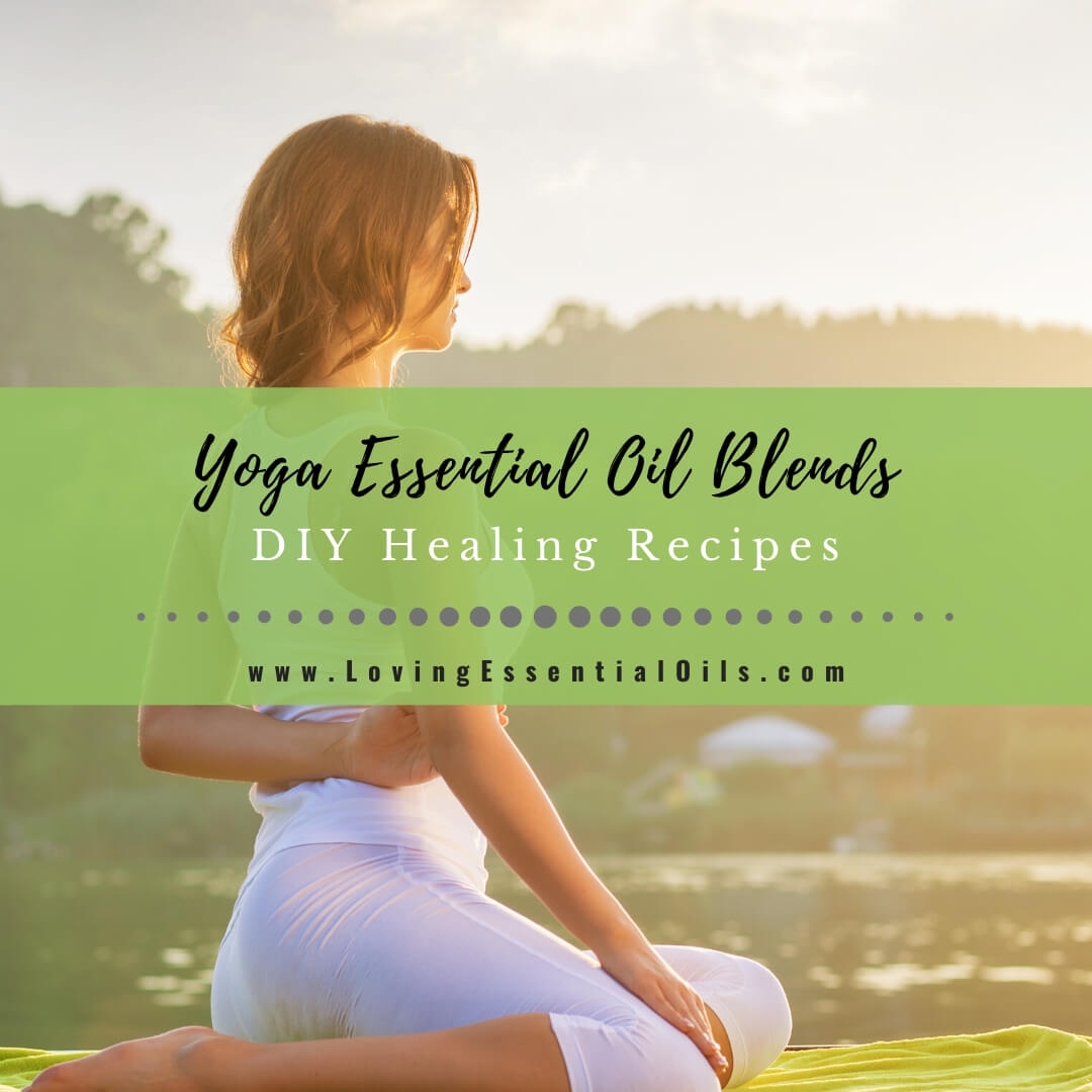 Yoga Essential Oil Blends for Aromatherapy - DIY Healing Recipes