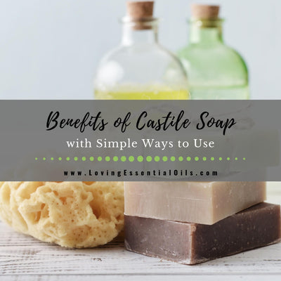 Benefits of Castile Soap & Simple Ways to Use