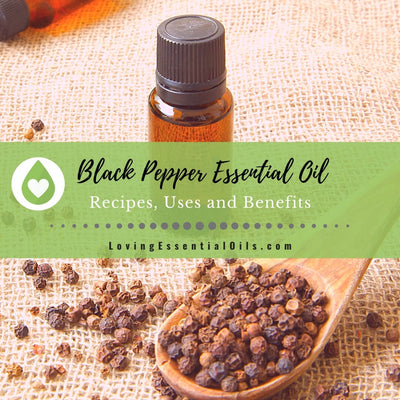 Black Pepper Essential Oil Recipes, Uses and Benefits Spotlight