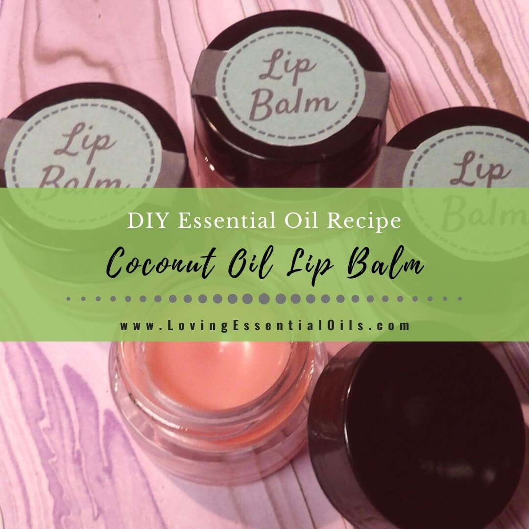 DIY Coconut Oil Lip Balm Recipe with Essential Oils & Free Labels