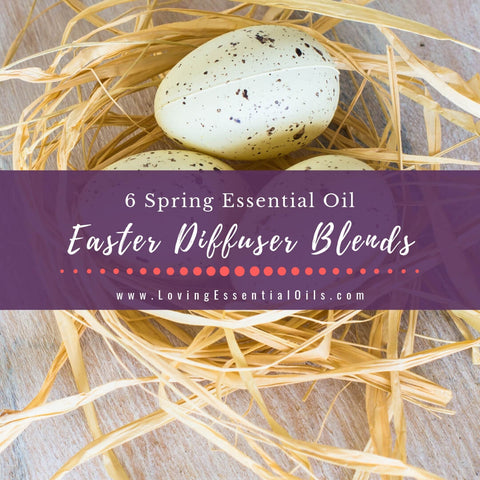 Easter Diffuser Blends - 6 Egg-citing Essential Oil Recipes