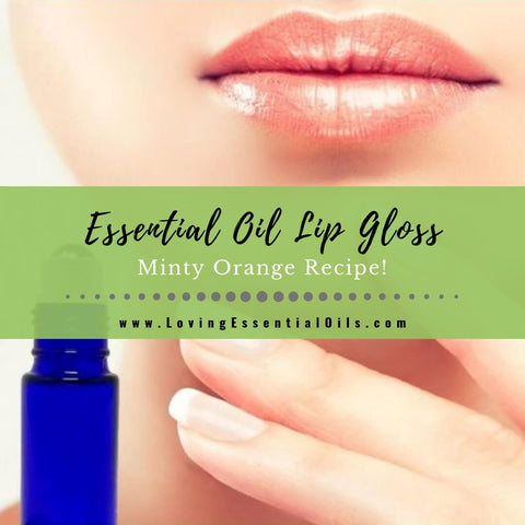 Homemade Essential Oil Lip Gloss Roll On - Minty Orange