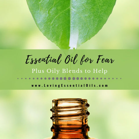 Top 14 Essential Oils For Fear and Worry - Plus DIY Recipes