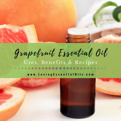 Grapefruit Essential Oil Uses, Benefits & Recipes - EO Spotlight
