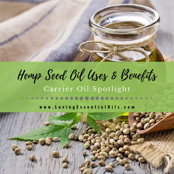 Hemp Seed Oil Uses and Benefits - Carrier Oil Spotlight
