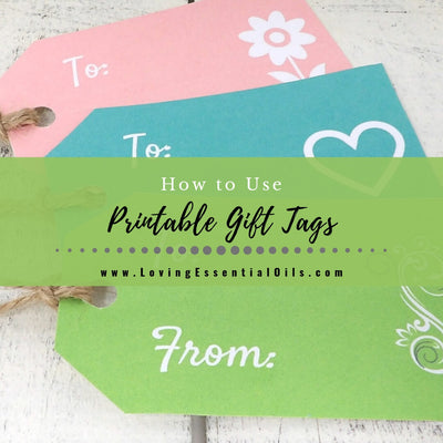 How To Use Printable Gift Tags For Homemade Essential Oil Recipes