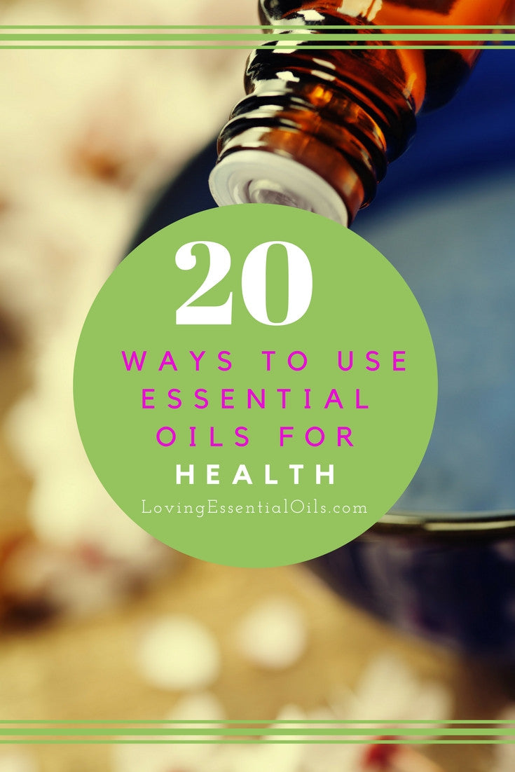 20 Amazing Ways to Use Essential Oils For Health