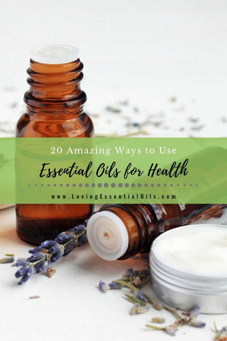 20 Amazing Ways to Use Essential Oils For Health by Loving Essential Oils