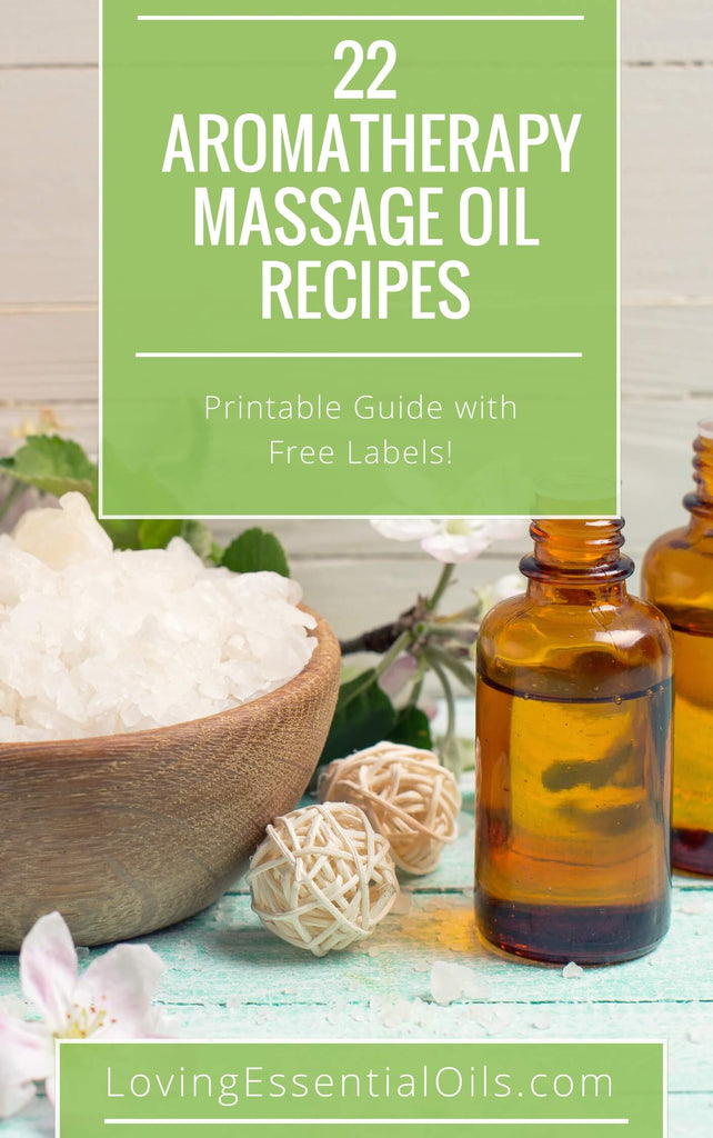 22 Aromatherapy Massage Oils - Free Recipe Guide by Loving Essential Oils