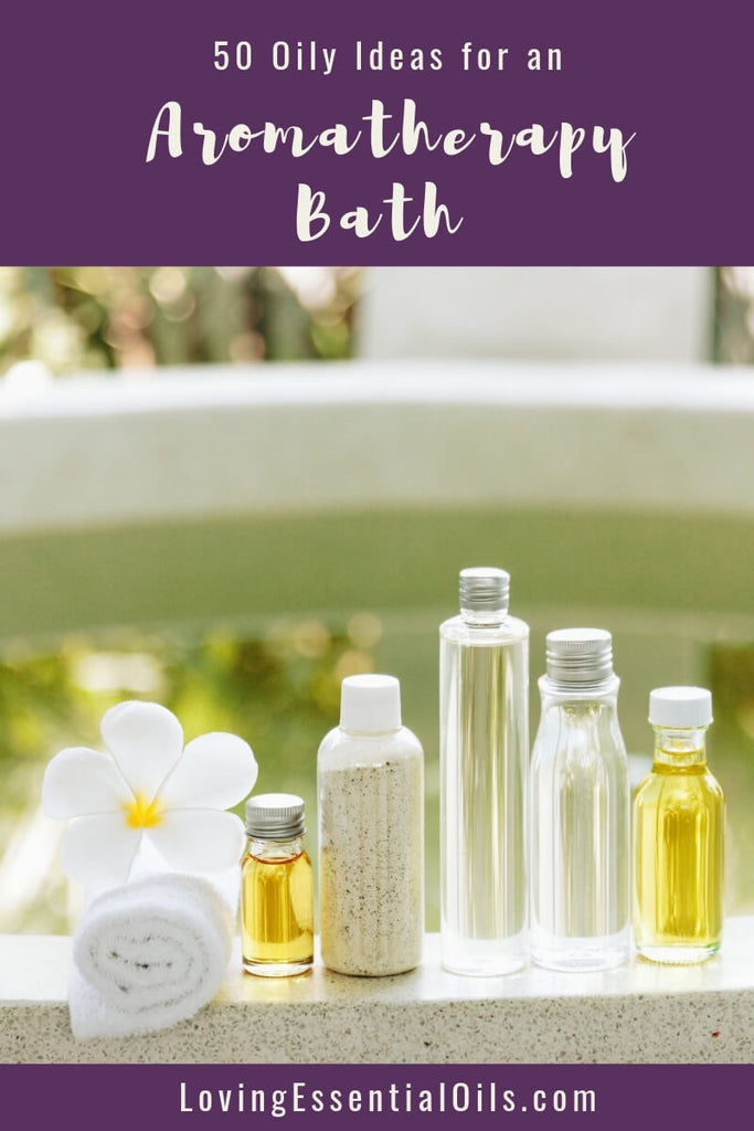 50 Oily Ideas for an Aromatherapy Bath YOU Will Love! by Loving Essential Oils